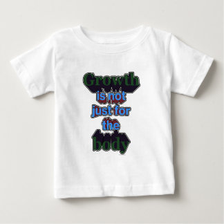 Growth is not just for the body baby T-Shirt