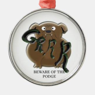 grr beware of the podge metal ornament