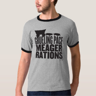 Grueling Pace Meager Rations (Black Text) T-Shirt