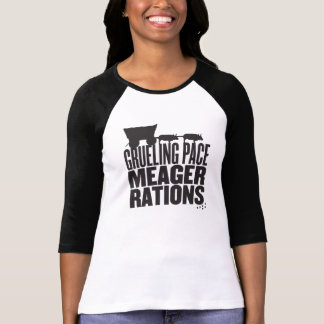 Grueling Pace Meager Rations (Ladies Baseball Tee) T-Shirt