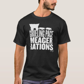 Grueling Pace Meager Rations (White Text) T-Shirt