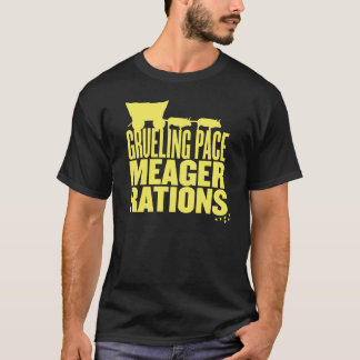 Grueling Pace Meager Rations (Yellow Text) T-Shirt