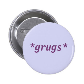 *grugs* button