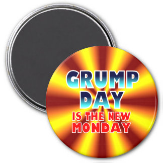 Grumpday Is Now Monday Magnet. 3 Inch Round Magnet