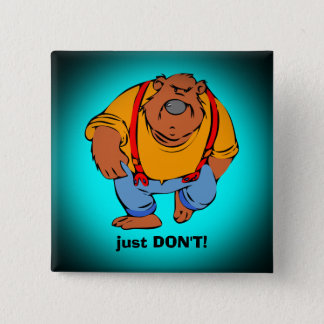 Grumpy Bear in Bib Overalls - Just DONT Pinback Button
