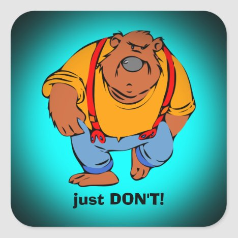Grumpy Bear in Bib Overalls - Just DONT Square Sticker