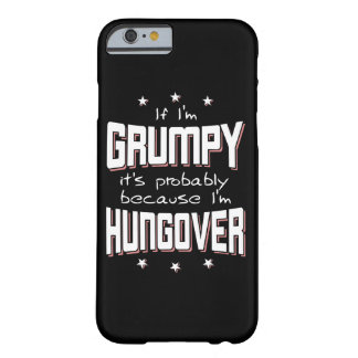 GRUMPY because HUNGOVER (wht) Barely There iPhone 6 Case