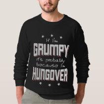 GRUMPY because HUNGOVER (wht) Sweatshirt