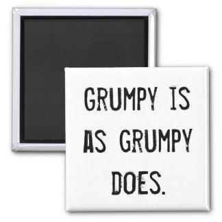 """""""Grumpy is as grumpy does."""" Magnet"""