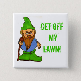 Grumpy Lawn Gnome Get Off My Lawn Button