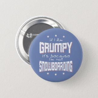 GRUMPY not SNOWBOARDING (wht) Pinback Button