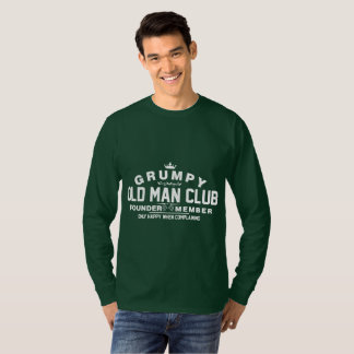 Grumpy Old Man Club Founder Member Happy Complaini T-Shirt