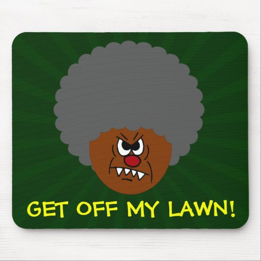 Grumpy Old Man: Hey, you kids get off my lawn! Mouse Pads