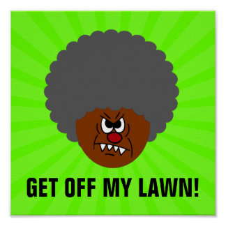 Grumpy Old Man: Hey, you kids get off my lawn! Posters