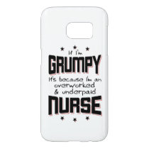 GRUMPY overworked underpaid NURSE (blk) Samsung Galaxy S7 Case