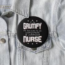 GRUMPY overworked underpaid NURSE (wht) Button