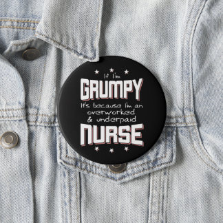 GRUMPY overworked underpaid NURSE (wht) Button