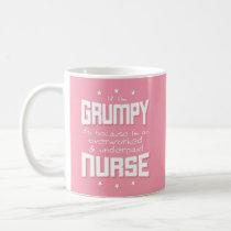 GRUMPY overworked underpaid NURSE (wht) Coffee Mug