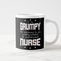 GRUMPY overworked underpaid NURSE (wht) Giant Coffee Mug