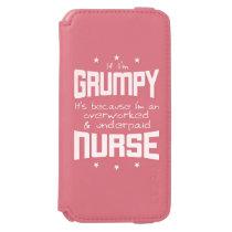GRUMPY overworked underpaid NURSE (wht) iPhone 6/6s Wallet Case