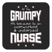 GRUMPY overworked underpaid NURSE (wht) Square Sticker