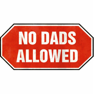 Grunge 'No Dads Allowed' sign Photo Cut Out