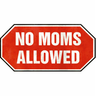 Grunge 'No Moms Allowed' sign Cut Outs