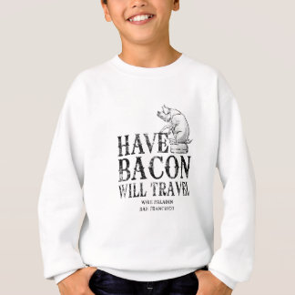 Grunge Style Have Bacon Will Travel Sweatshirt
