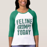 Gruñón felino hoy camiseta