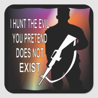 Grunt I Hunt The Evil You Pretend Does Not Exist Square Sticker