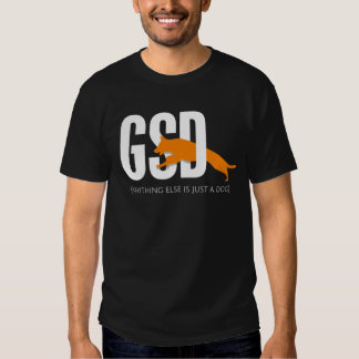 GSD - Anything else is just a dog Shirt