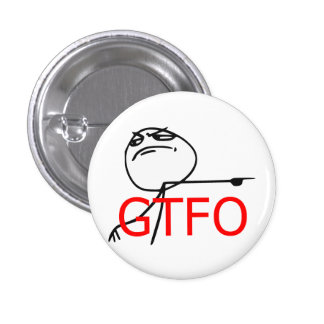 GTFO Get Out Guy Rage Face Comic Meme 1 Inch Round Button