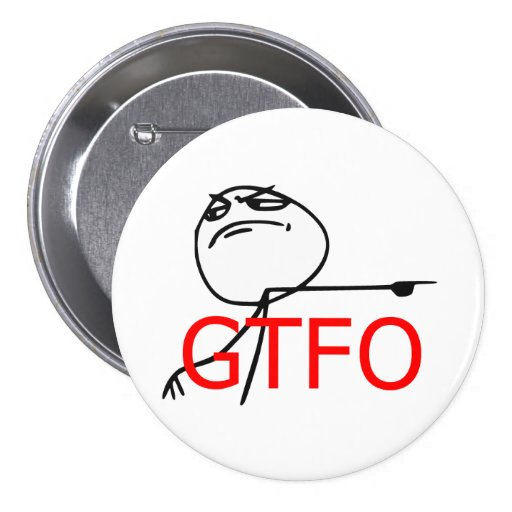 GTFO Get Out Guy Rage Face Comic Meme 3 Inch Round Button