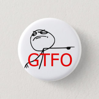 GTFO Get Out Guy Rage Face Comic Meme Button
