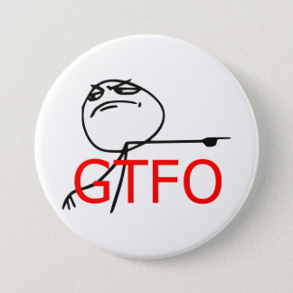 GTFO Get Out Guy Rage Face Comic Meme Pinback Button