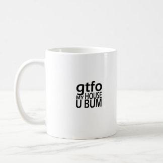 gtfo My House U BUM Coffee Cup