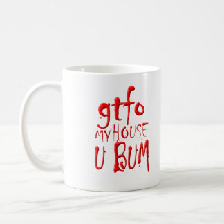 gtfo My House U BUM Coffee Mug