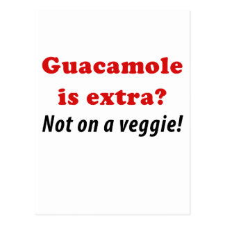 Guacamole is Extra Not on a Veggie Postcard