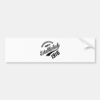 Guaranteed 100% Established 1916 Bumper Sticker