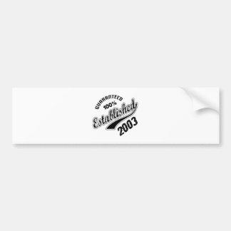 Guaranteed 100% Established 2003 Bumper Sticker