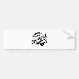 Guaranteed 100% Established 2013 Bumper Sticker