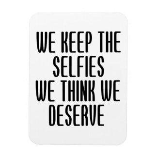 Guardamos el Selfies que pensamos que merecemos Imanes Rectangulares