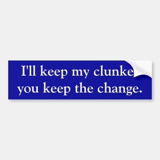 Guardaré mi clunker, usted guardo el cambio etiqueta de parachoque