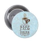 Guarde el café tranquilo de la bebida pin redondo de 2 pulgadas