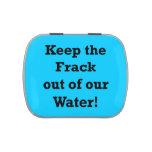 Guarde el Frack fuera de nuestra agua Frascos De Dulces