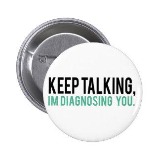 Guarde el hablar, yo le están diagnosticando humor pin redondo de 2 pulgadas