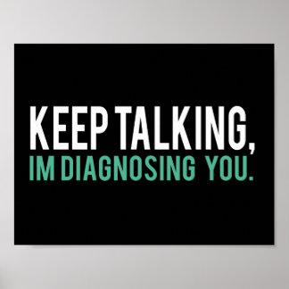 Guarde el hablar, yo le están diagnosticando humor póster
