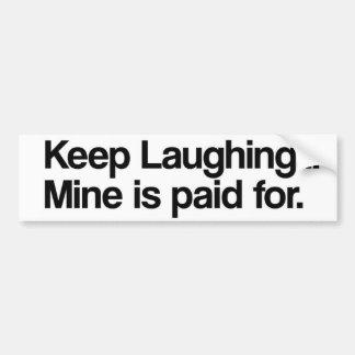 Guarde el reír, mina es pagado para… Pegatina para Pegatina Para Auto