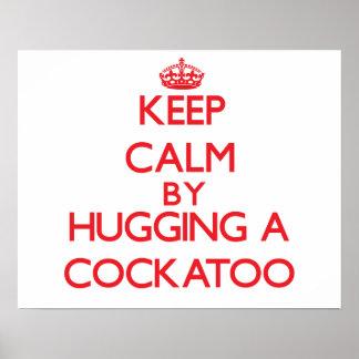 Guarde la calma abrazando un Cockatoo Poster