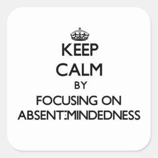 Guarde la calma centrándose en Ausente-Mindedness Pegatina Cuadrada